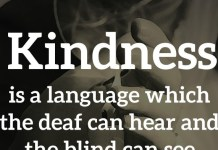 Kindness is a language which the deaf can hear and the blind can see. - Mark Twain