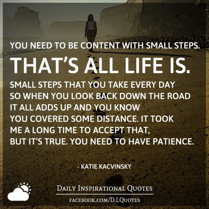 You Need To Be Content With Small Steps Thats All Life Is Small