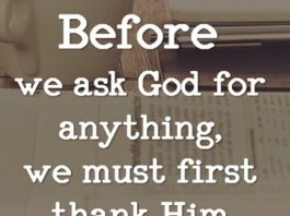 Before we ask God for anything, we must first thank Him for everything.