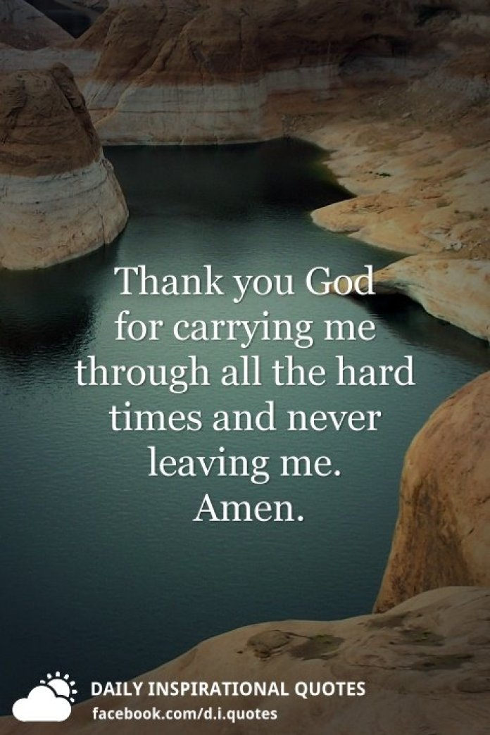 Thank you God for carrying me through all the hard times and never leaving me.