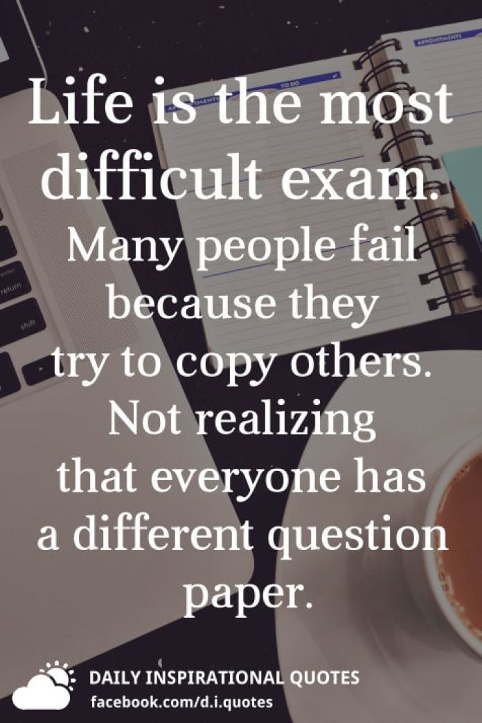 Life Is The Most Difficult Exam Many People Fail Because They Try