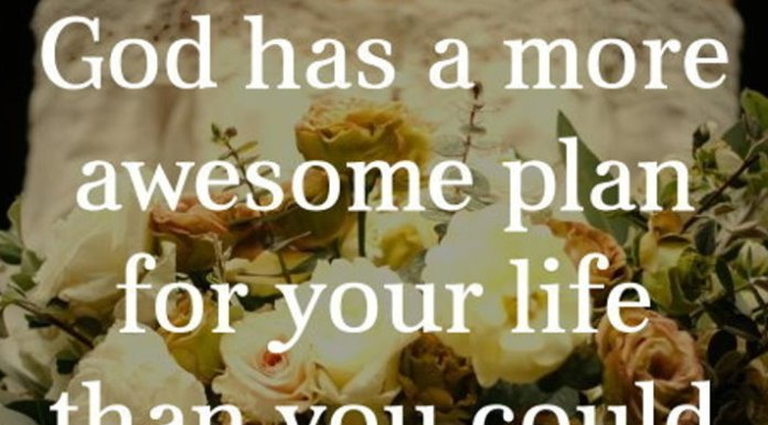 God has a more awesome plan for your life than you could ever imagine simply because He loves you.