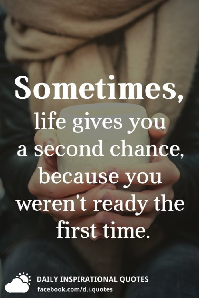 Sometimes Life Gives You A Second Chance Because You Werent Ready