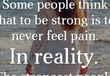 Some people think that to be strong is to never feel pain. In reality. The strongest people are the ones who feel it. Understand it, and accept it.