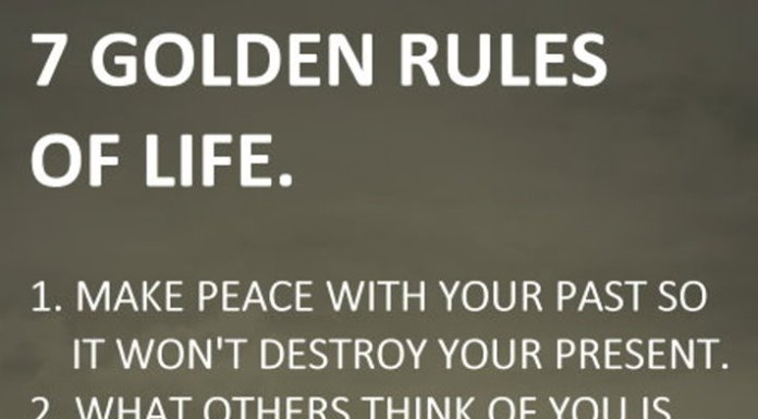 7 GOLDEN RULES OF LIFE. 1. MAKE PEACE WITH YOUR PAST SO IT WON'T DESTROY YOUR PRESENT. 2. WHAT OTHERS THINK OF YOU IS NONE OF YOUR BUSINESS. 3. TIME HEALS ALMOST EVERYTHING. 4. DON'T JUDGE OR COMPARE YOURSELF TO OTHERS. 5. STOP THINKING SO MUCH. 6. NO ONE IS RESPONSIBLE FOR YOUR HAPPINESS BUT YOU. 7. SMILE. YOU DO NOT OWN ALL THE PROBLEMS IN THIS WORLD.