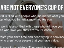 YOU ARE NOT EVERYONE'S CUP OF TEA