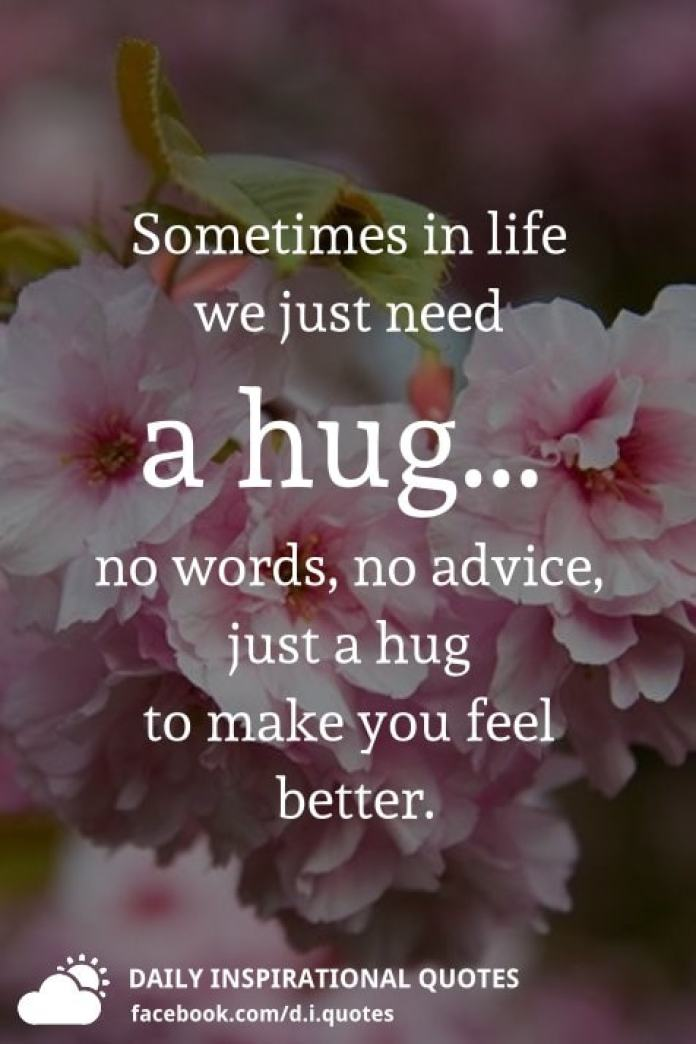Sometimes in life we just need a hug... no words, no advice, just a hug to make you feel better.