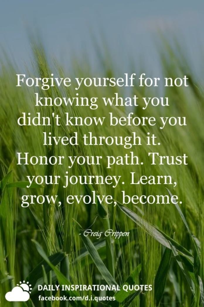 Forgive Yourself For Not Knowing What You Didnt Know Before You