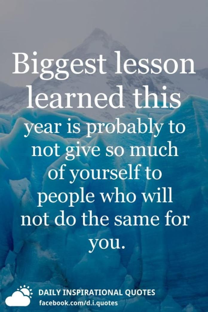 Biggest lesson learned this year is probably to not give so much of yourself to people who will not do the same for you.