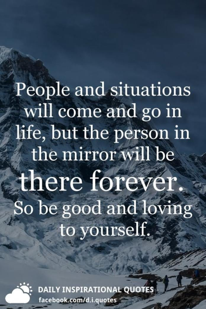 People And Situations Will Come And Go In Life But The Person In