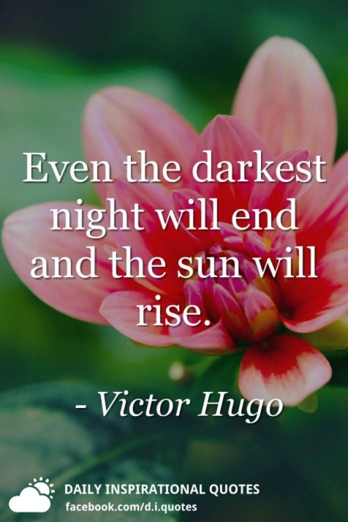 Even the darkest night will end and the sun will rise. - Victor Hugo