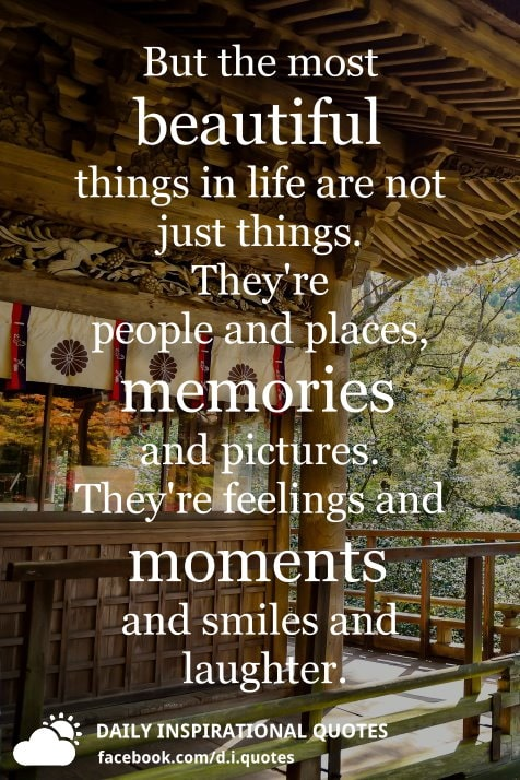but the most beautiful things in life are not just things they re