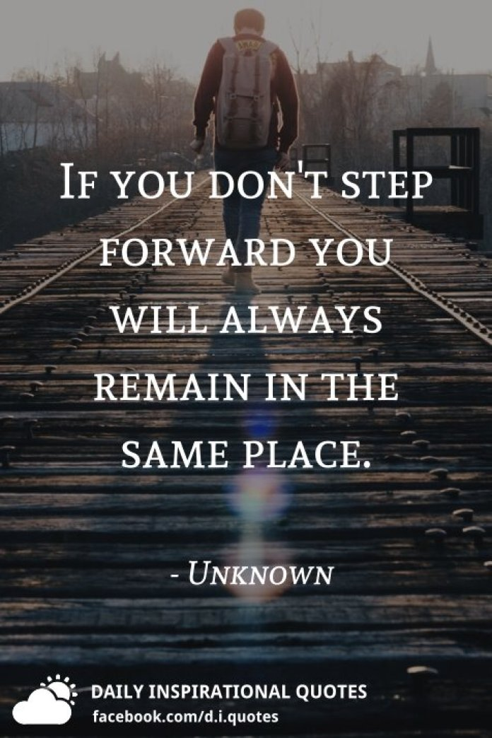 If you don't step forward you will always remain in the same place. - Unknown