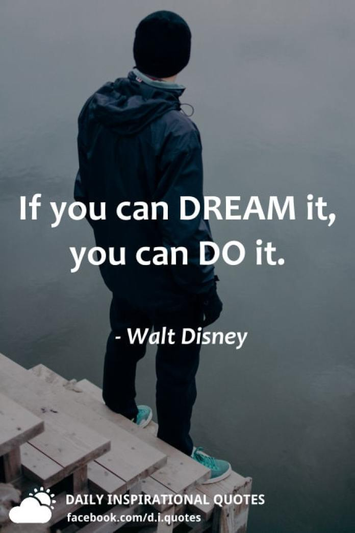 If you can DREAM it, you can DO it. - Walt Disney