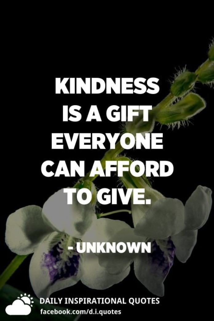Kindness is a gift everyone can afford to give. - Unknown
