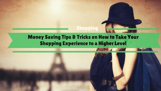 Money Saving Tips & Tricks on How to Take Your Shopping Experience to a Higher Level