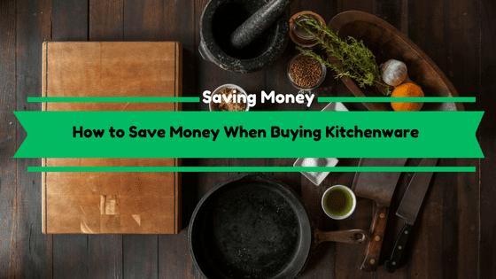 Save Money When Buying Kitchenware