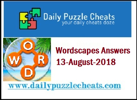 Wordscapes August 13 2018 Daily Puzzle Answers