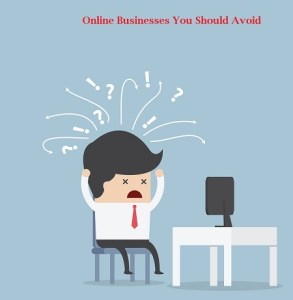 Online Businesses You Should Avoid