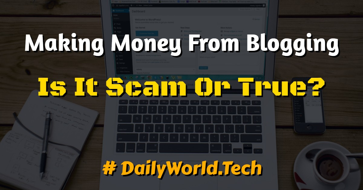 Making Money From Blogging - Is It Scam Or True