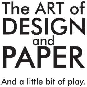 The Art of Design and Paper - And a little bit of play.