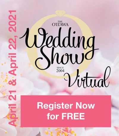 The Ottawa Virtual Wedding Show - April 21 & 22, 2021 Register Now for Free