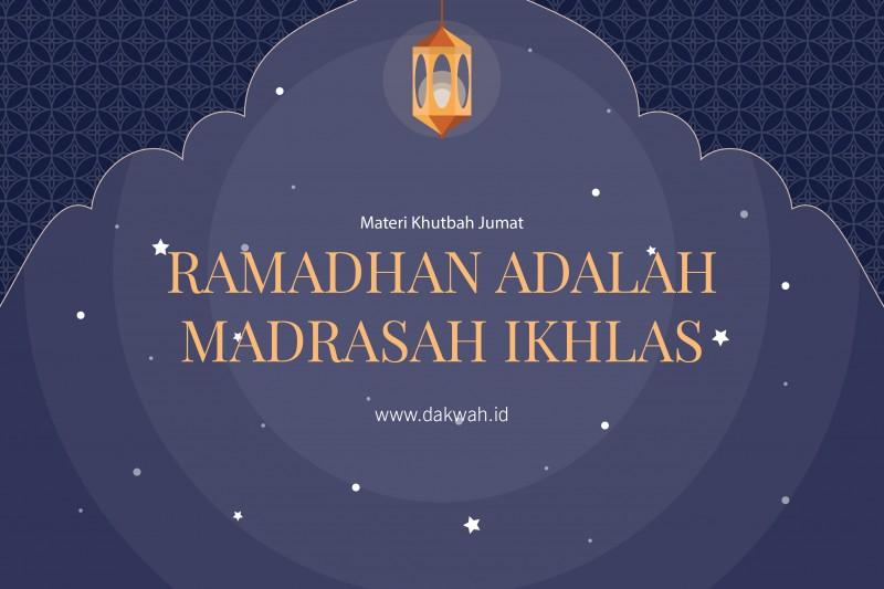 Materi Khutbah Jumat Ramadhan adalah Madrasah Ikhas-dakwah.id