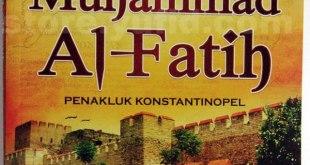 "Cover buku ""Sulthan Muhammad Al-Fatih Penakluk Konstantinopel""."