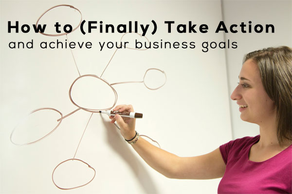 How to Take Action on your Business Goals