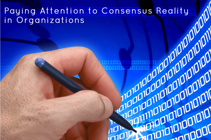 Consensus Reality in Organizations