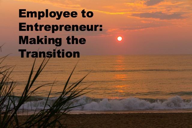 Employee to Entrepreneur: Making the transition