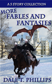 More Fables and Fantasies - a collection of fantasy short stories by Dale T. Phillips