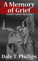 The Zack Taylor mystery series, book #1 A Memory of Grief by Dale Phillips