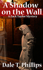 The Zack Taylor mystery series, book #3 A Shadow on the Wall by Dale Phillips