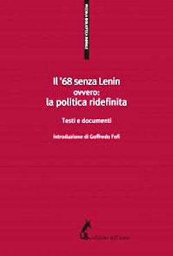 Il '68 senza Lenin ovvero: la politica ridefinita. Testi e documenti, introduzione di Goffredo Fofi