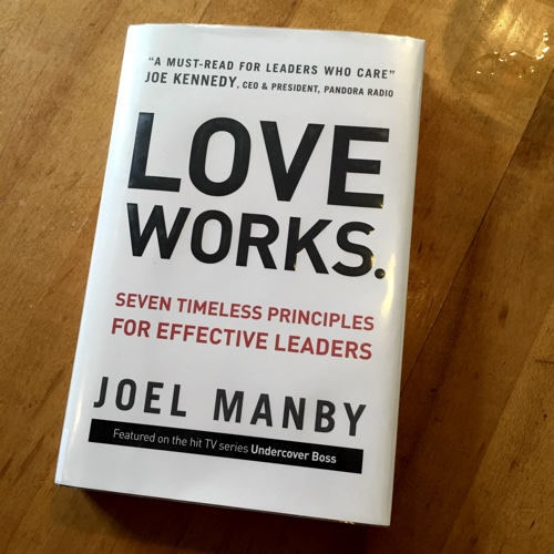 Love works: seven timeless principles for effective leaders by Joel Manby