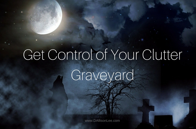 get control of your clutter graveyard