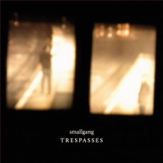 smallgang – Trespasses