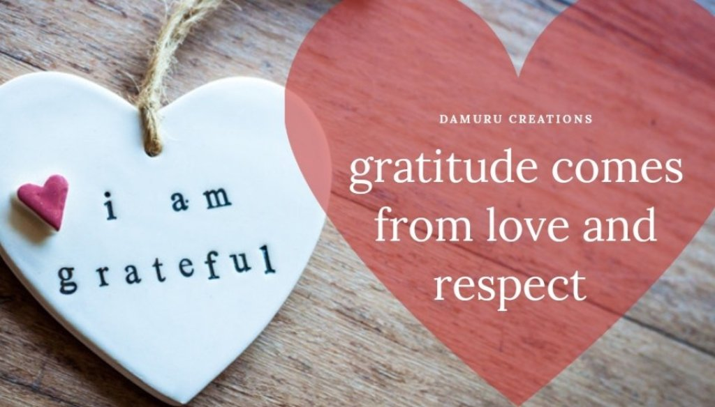 Gratitude comes from love and respect