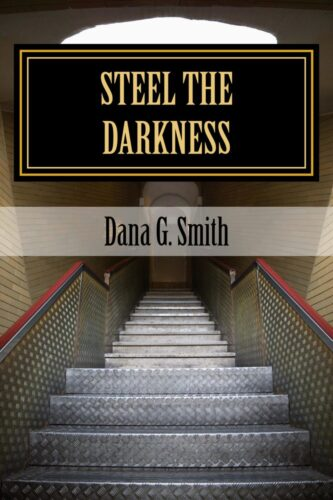 Steel the Darkness by Dana Glenn Smith