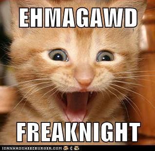 EHMAGAWD FREAKNIGHT