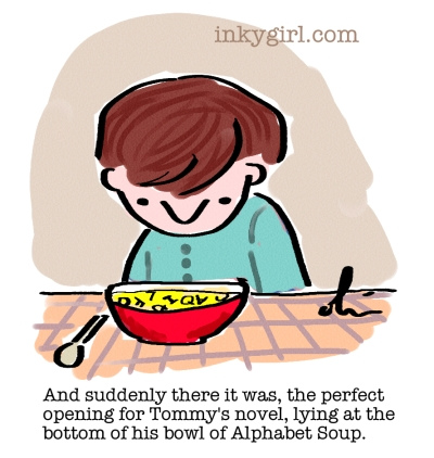 "Image: ""And suddenly there it was, the perfect opening for Tommy's novel, lying at the bottom of his bowl of Alphabet Soup."