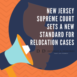 New Jersey Supreme Court Sets A New Standard for Relocation Cases