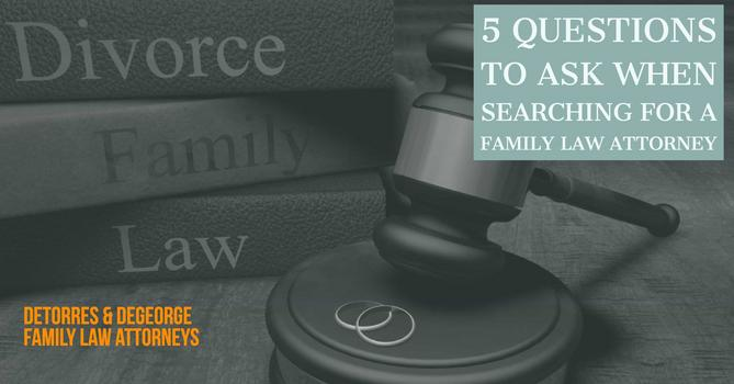 5 Questions To Ask When Searching For A Family Law Attorney