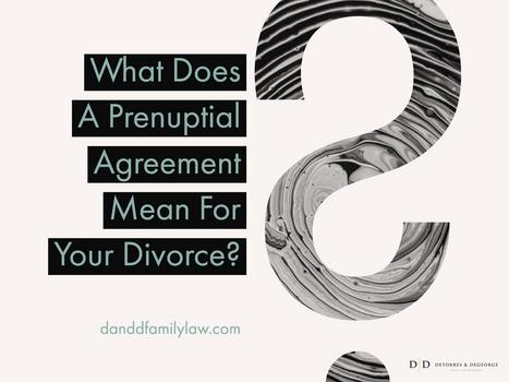 What Does A Prenuptial Agreement Mean For Your Divorce Detorres
