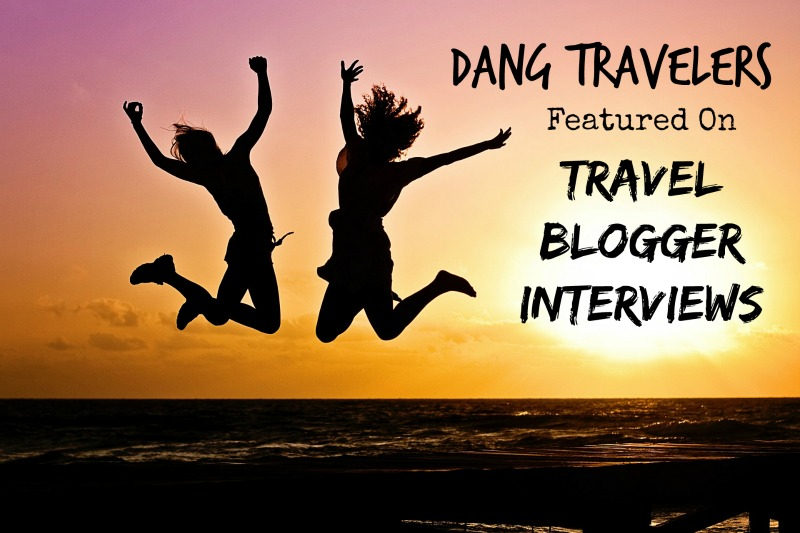 Dang Travelers Featured on Travel Blogger Interviews