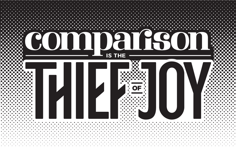 "Text reads, ""Comparison is the Thief of Joy."" It is overlaid on a half-tone pattern."