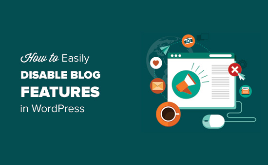 How to Easily Disable Blog Features in WordPress