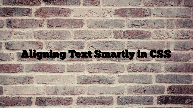 Aligning Text Smartly in CSS