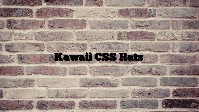 Kawaii CSS Hats